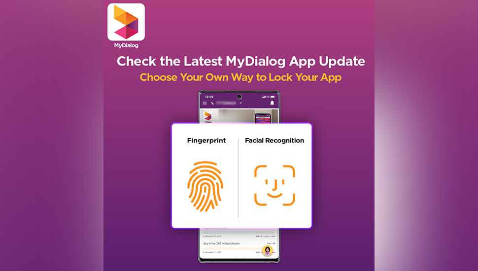 Dialog Axiata introduces Multi-Biometric Features on MyDialog App to further enhance Consumer Data Protection