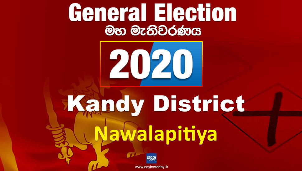 General Election 2020: Nawalapitiya electorate - Kandy District
