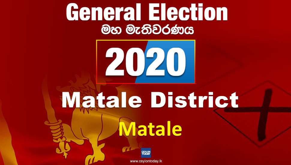 General Election 2020: Matale electorate - Matale District