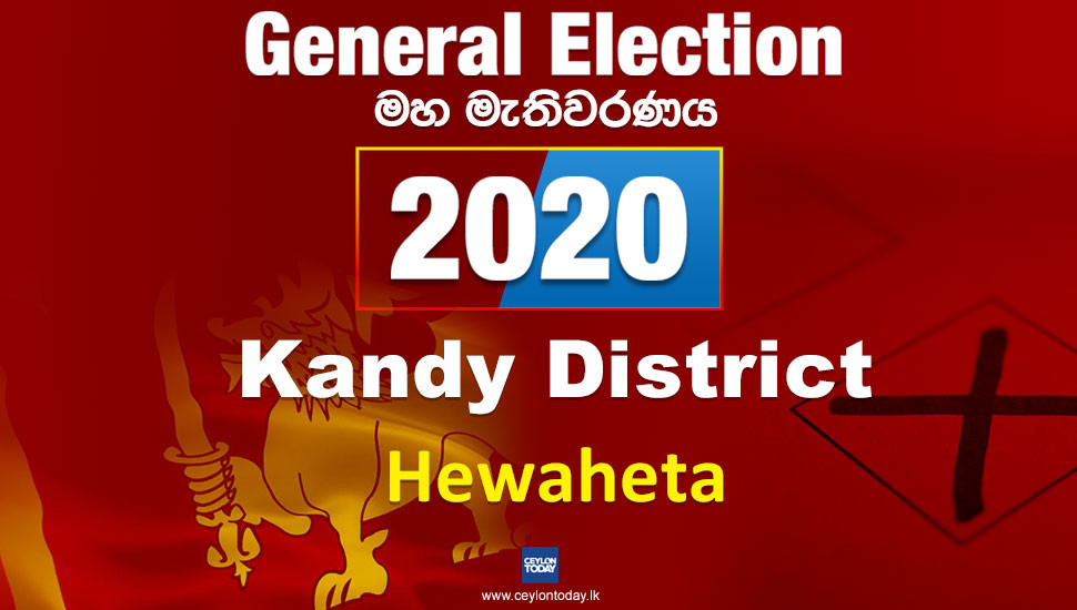 General Election 2020: Hewaheta electorate - Kandy District