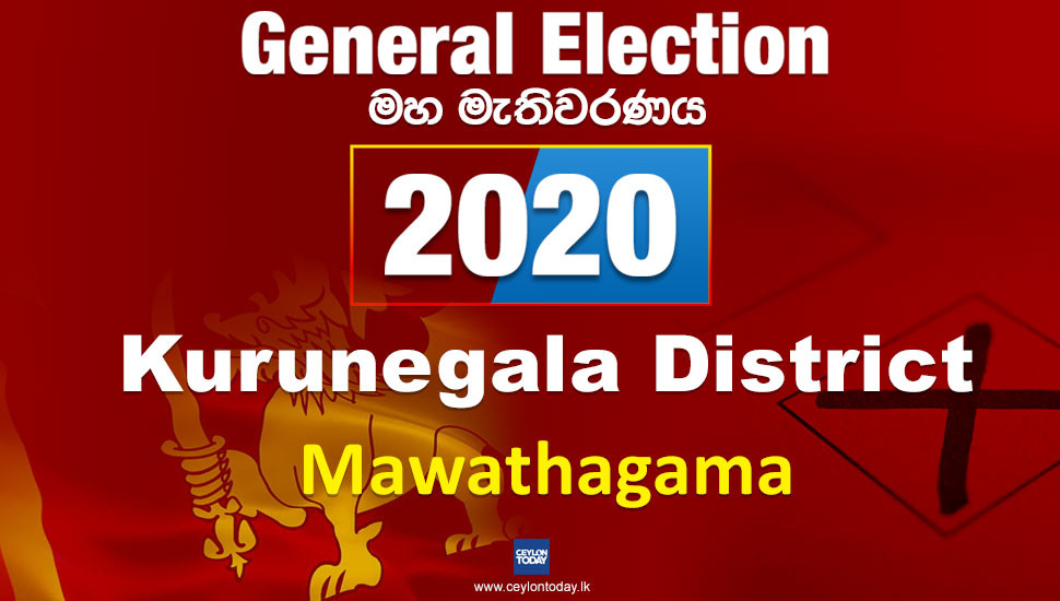 General Election 2020:  Mawathagama electorate - Kurunegala District