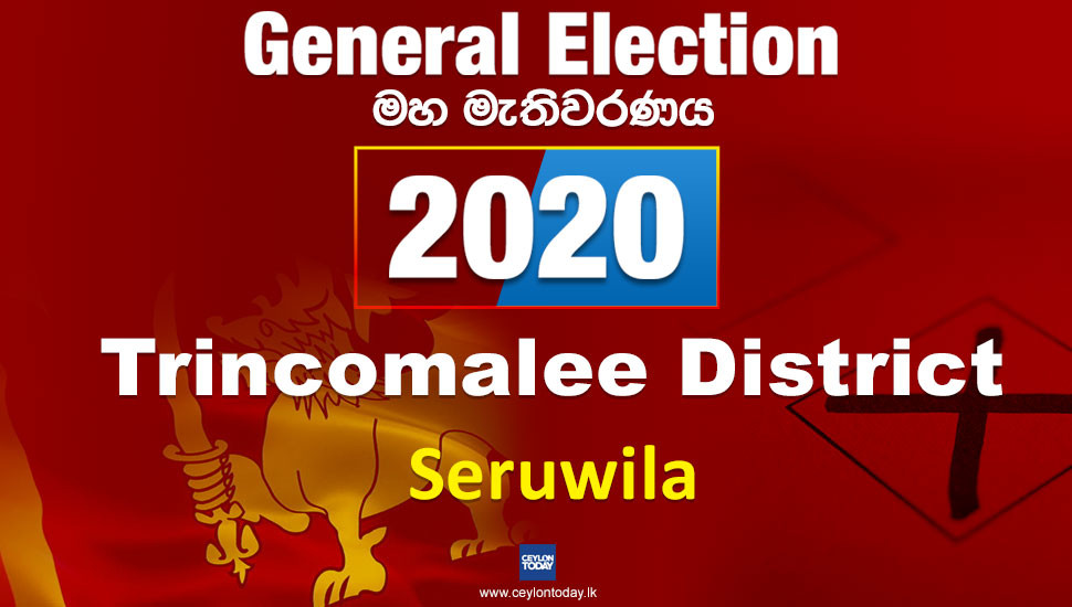 General Election 2020: Seruwila electorate - Trincomalee District