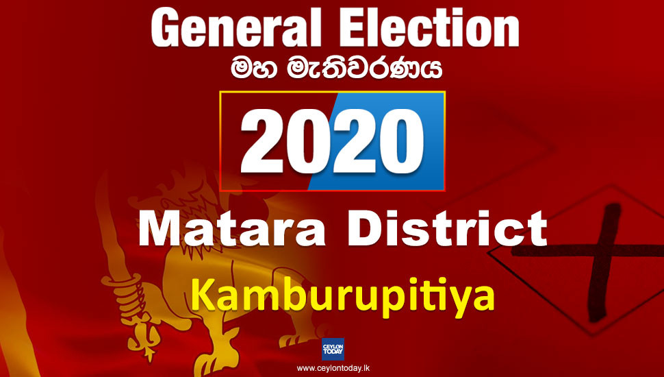 General Election 2020: Matara District - Kamburupitiya electorate